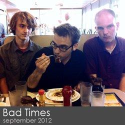 Bad Times - September 2012