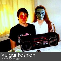 Vulgar Fashion - October 2012
