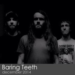 Baring Teeth - December 2014